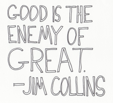 Good-is-the-Enemy-of-Great