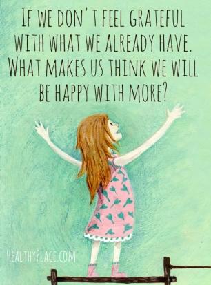 Gratitude- happy with more