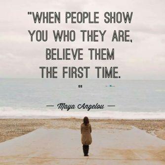 Maya Angelou- Beleive Them